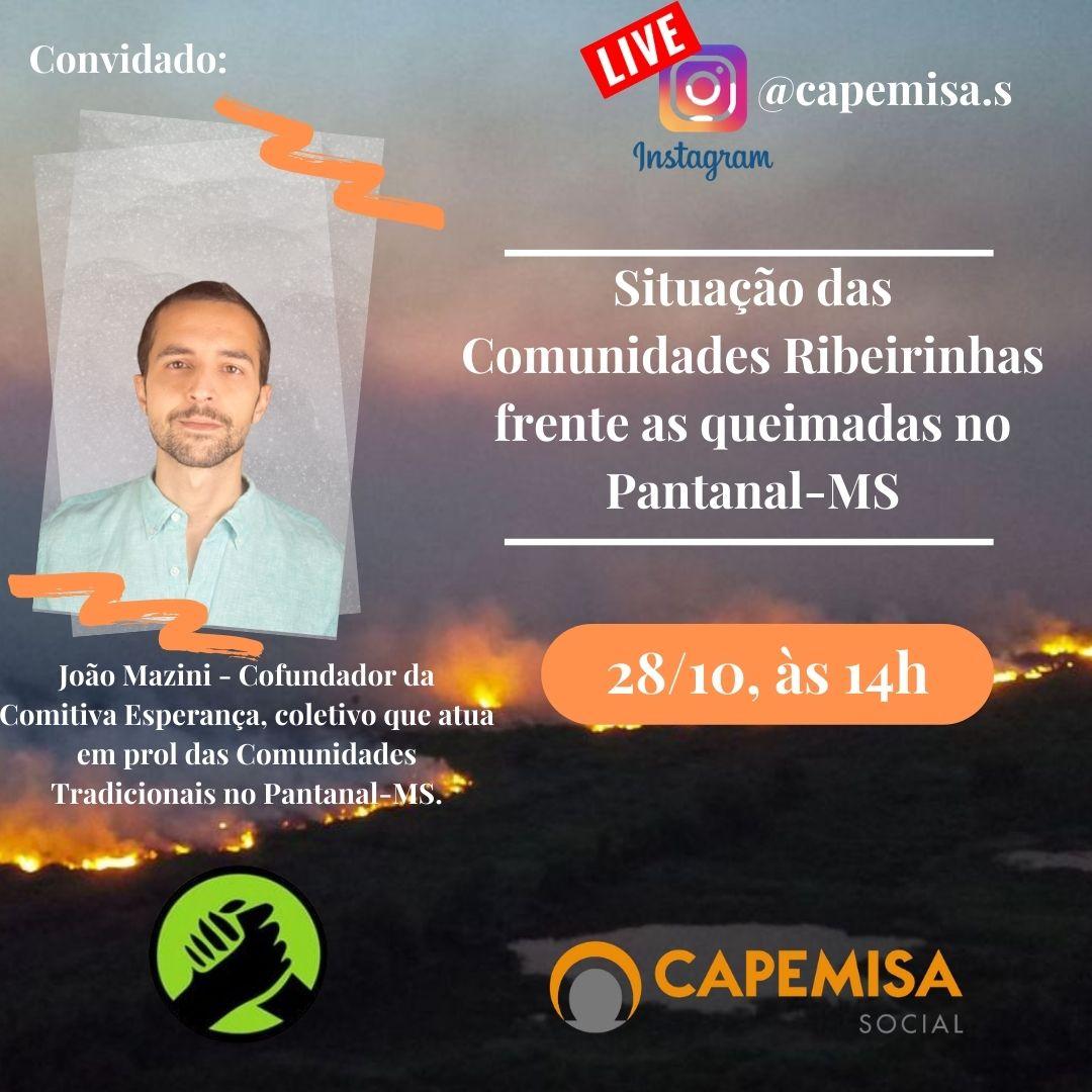 """A Capemisa Instituto de Ação Social convida as Instituições Parceiras e Organizações da Sociedade Civil para dialogar com João Mazini , Cofundador da @comitiva.esperanca , sobre a """" Situação das Comunidades Ribeirinhas frente as queimadas no Pantanal- MS, a live será realizada no Instagram @capemisa.s dia 28/10 às 14:00h. Contamos com você!!!"""