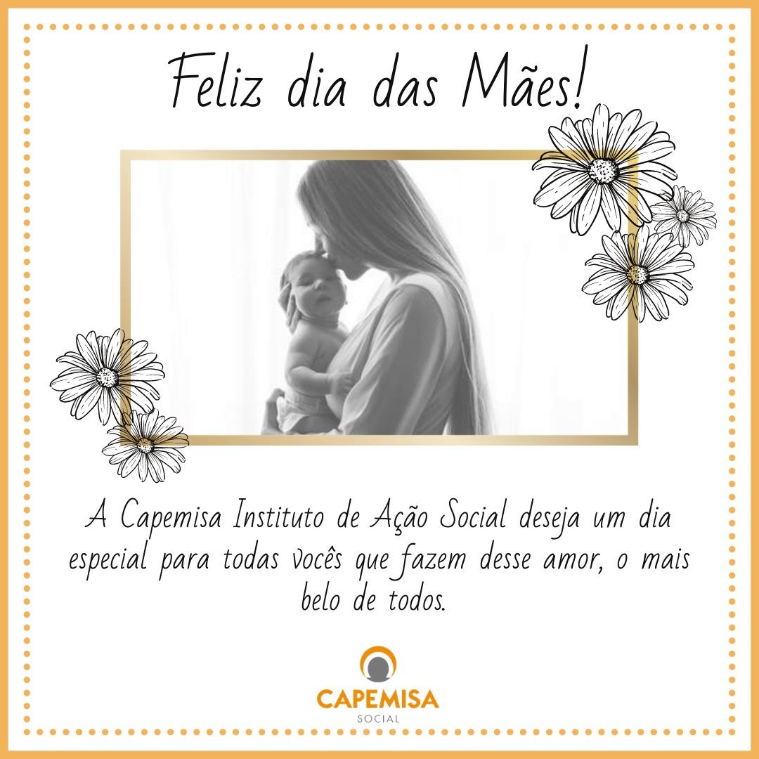A Capemisa Instituto de Ação Social deseja um Feliz dia das Mães.
