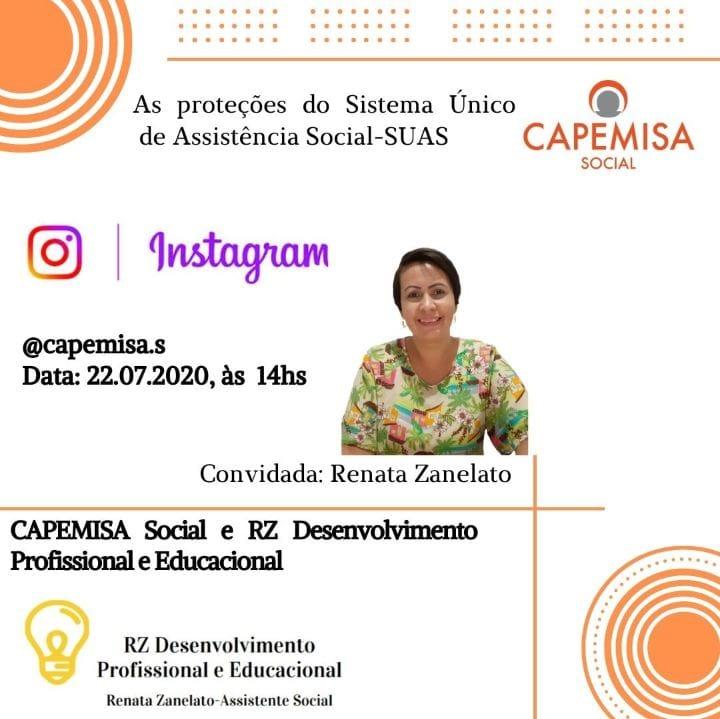 A Capemisa Instituto de Ação Social convida as Instituições Parceiras e Organizações da Sociedade Civil para dialogar com  Renata Zanelato, Assistente Social e Especialista em  Saúde Pública e Psicologia Social sobre as proteções do Sistema Único de Assistência Social - SUAS, no dia 22/07/2020, às 14h.
