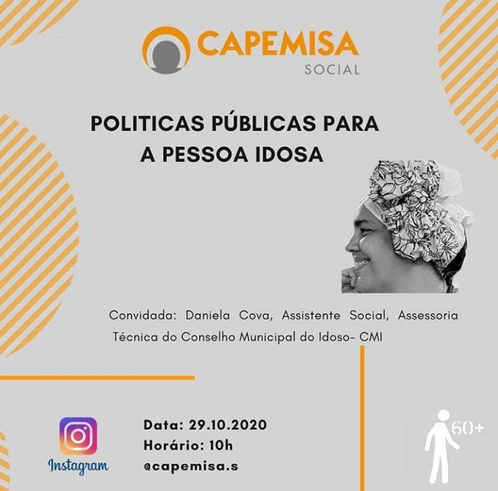 No dia 29 de outubro às 10h, a Capemisa Social promoverá Live sobre Políticas Públicas para a Pessoa Idosa. O tema será exposto por Daniela Cova, Servidora Pública, Assessora Técnica do Conselho Municipal do Idoso CMI em Salvador - BA. Te convidamos para participar desse momento conosco.